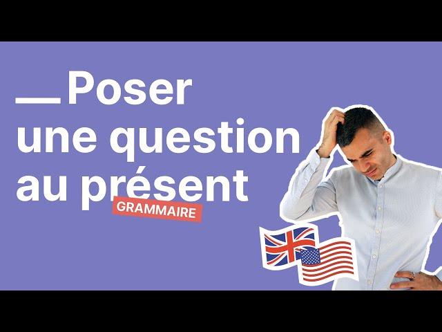 Comment poser une question au présent en anglais