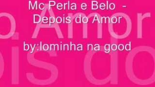 Mc Perla e Belo  - Depois do Amor