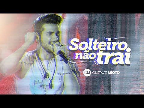 Gustavo Mioto - SOLTEIRO NÃO TRAI - Vídeo