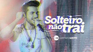 Gustavo Mioto - SOLTEIRO NÃO TRAI - Vídeo Oficial thumbnail