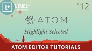 Atom Editor Tutorials #12 - Highlight Selected