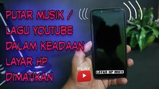 Download Putar video, musik / lagu dari youtube dalam keadaan layar hp dimatikan.