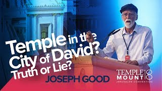 "Joseph Good ""Was the Temple in the City of David? Truth or Lie?"" 