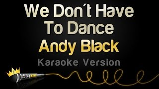 Andy black - we don't have to dance (karaoke version)