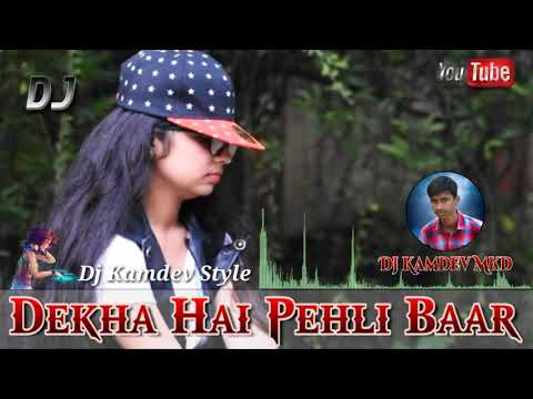 Dekha Hai Pehli Baar - 2019 ||  New Hindi Dj || Dj Kamdev Mkd