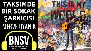 Taksim'de Bir Sokak Şarkıcısı ! Merve Uyanık - Bizde Ne Sesler Var (BNSV) #7