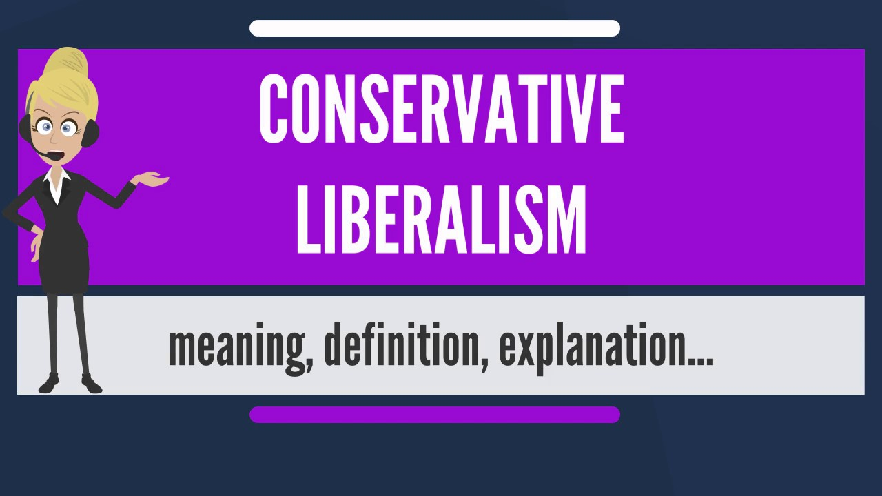 what is conservative liberalism? what does conservative liberalism