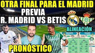 ⚽️PREVIA REAL MADRID VS BETIS - ¡OTRA FINAL para el REAL MADRID! ALINEACIÓN y PRONÓSTICO