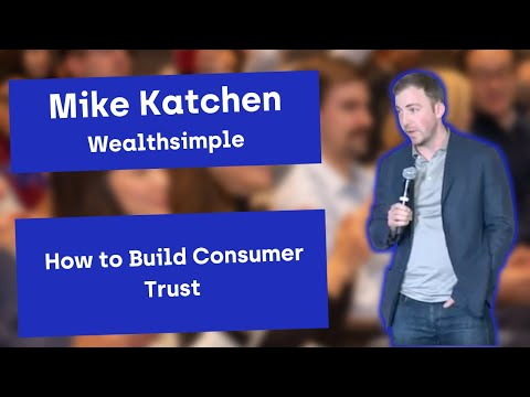 Mike Katchen of Wealthsimple presents How to Build Consumer Trust