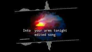 into your arms tonight || Edited song 2021