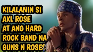 Kilalanin si AXL ROSE at ang hard rock band na GUNS N ROSES