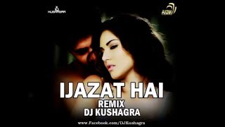 Ijazat Hai | One Night Stand | Remix | DJ Kushagra | Official Audio | 2016