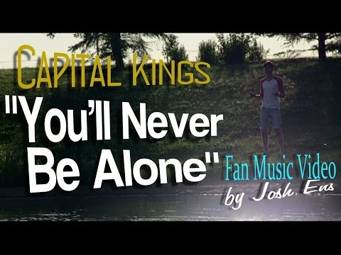 Capital Kings - You'll Never Be Alone (Fan Music Video)