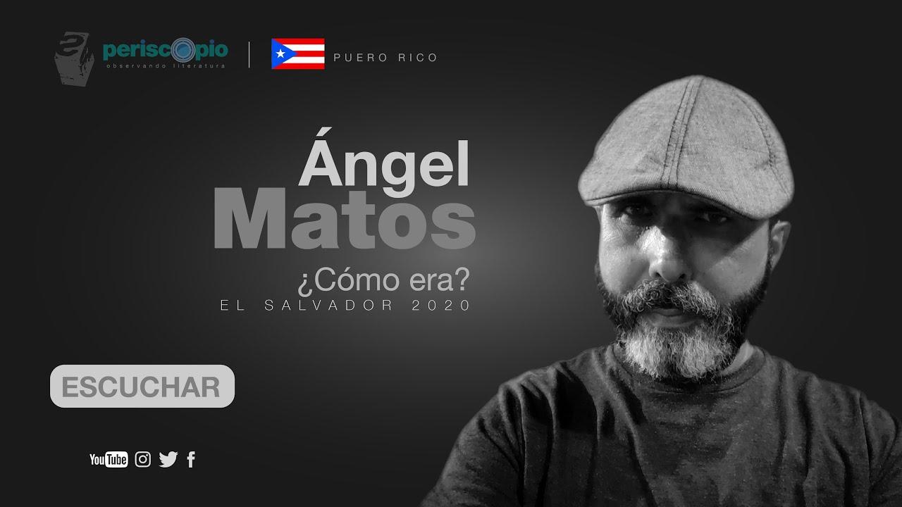 Ángel Matos «¿Cómo era?»