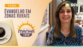 Evangelho em Zonas Rurais | Manhã IPP | Lídice Meyer | IPP TV