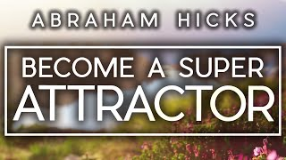 The 6 Steps To Become A SUPER ATTRACTOR   Abraham Hicks Law of Attraction Beginners Guide
