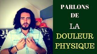 PARLONS DE LA DOULEUR PHYSIQUE