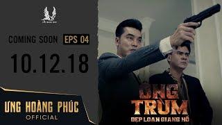 ÔNG TRÙM - Dẹp Loạn Giang Hồ | Official Trailer 4 | ƯNG HOÀNG PHÚC | 10.12.2018