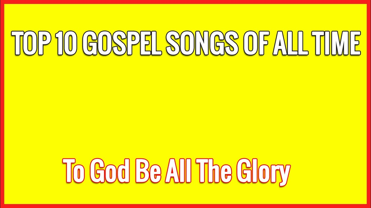 Most inspirational gospel songs of all time