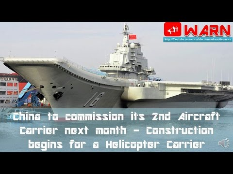 China to commission its 2nd Aircraft Carrier next month Construction begins for a Helicopter Carrier
