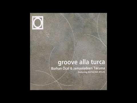 Burhan Öçal & Jamaaladeen Tacuma  – Groove Alla Turca (Full Album)