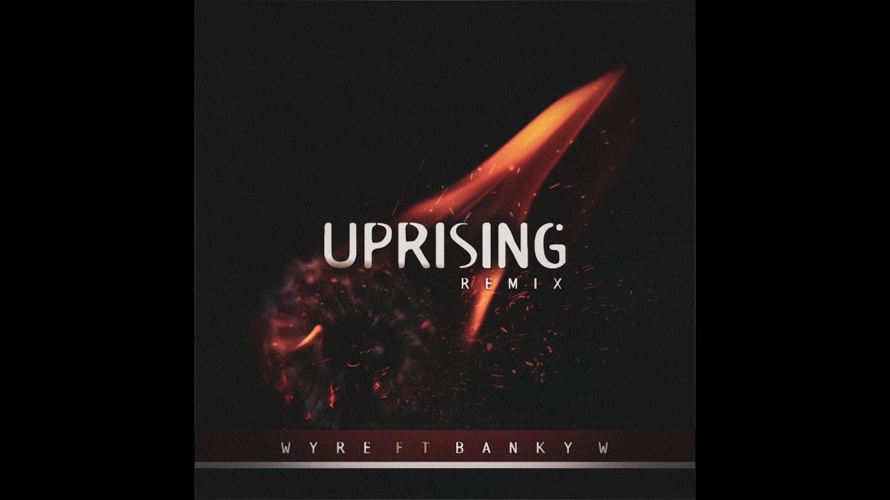 WYRE FT. BANKY W – UPRISING (REMIX)