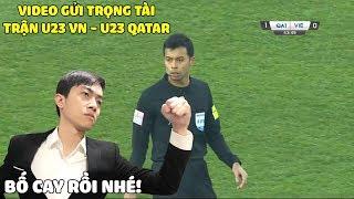 VIDEO GỬI TRỌNG TÀI SINGAPORE TRẬN U23 VIỆT NAM VS U23 QATAR