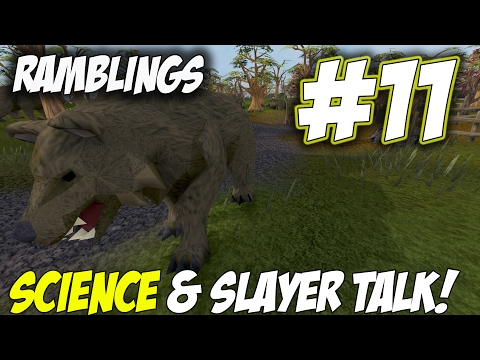 Ramblings | Episode 11 [SCIENCE & SLAYER] Runescape 3 Gameplay