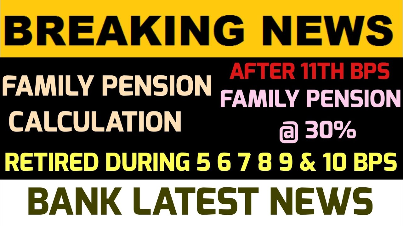 NEW FAMILY PENSION  CALCULATION  OF RETIRED BANKERS DURING 5 6 7 8 9 & 10 BPS AFTER 11 TH BPS