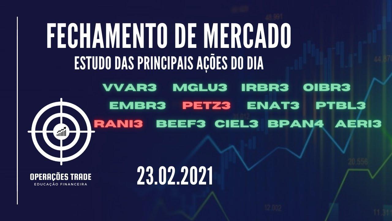 FECHAMENTO DE MERCADO   23/02 – IRBR3 – OIBR3 – MGLU3 – VVAR3 EMBR3 – AERI3  – PETZ3 – CIEL3 – ENAT3 - YouTube