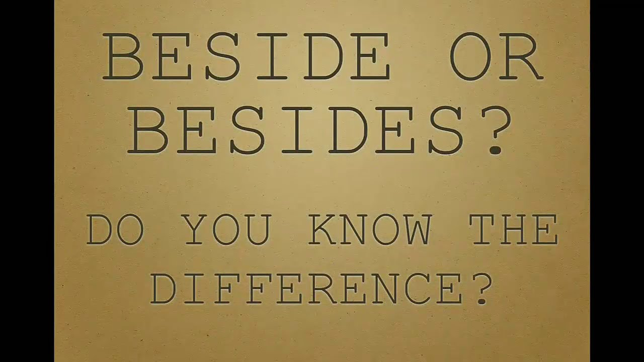 Beside or Besides? Do you know the difference?