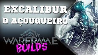 Warframe (BUILDS) pt-BR | Excalibur - O AÇOUGUEIRO!