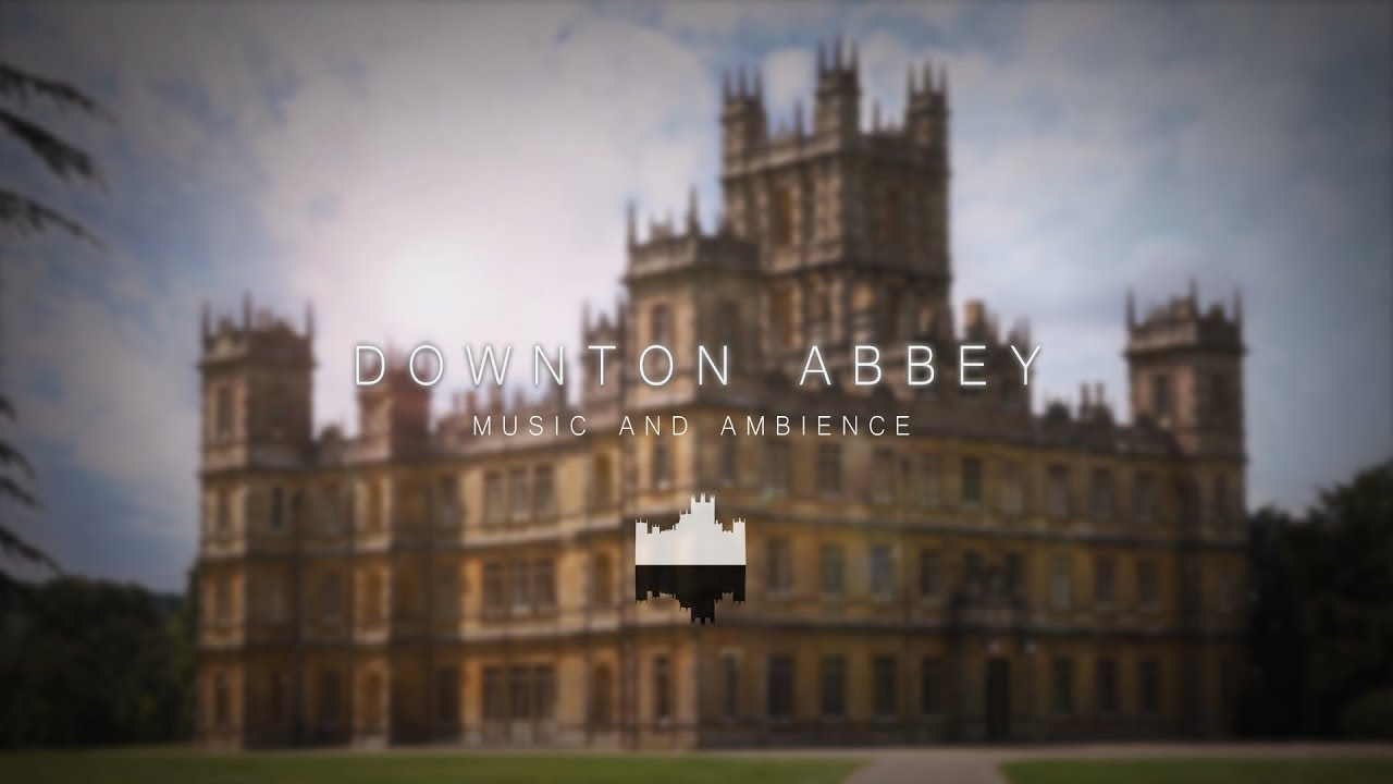 Downton Abbey Downton Abbey Ambience And Music 1 Hour Youtube