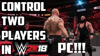 Control Two Players in One PC! - WWE 2K18 (IF YOU DON