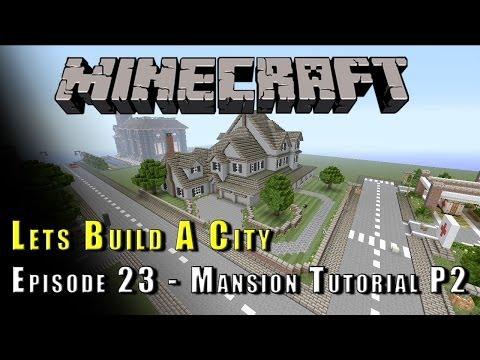 Minecraft :: Lets Build A City :: Mansion Tutorial P2 :: E23