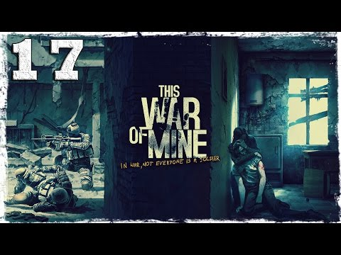 Смотреть прохождение игры This War Of Mine. #17: Ранены. Устали. Но все еще живы.