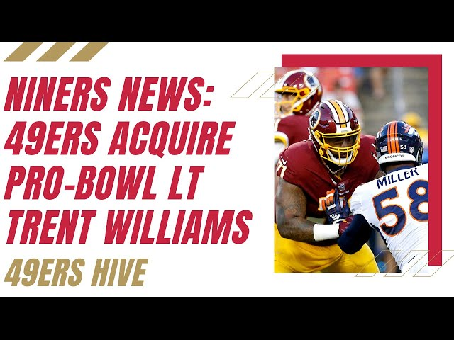 Niners News: 49ers Acquire Pro-Bowl LT Trent Williams