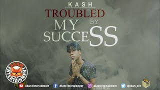 Kash - Troubled By My Success [Audio Visual]