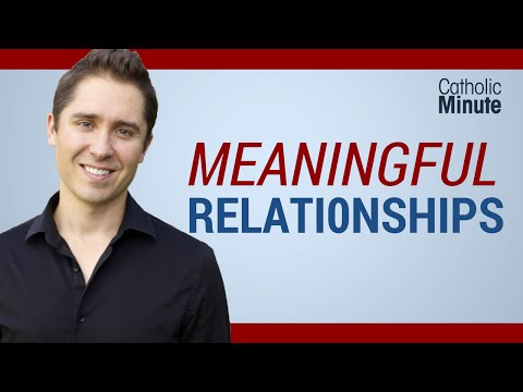 Meaningful Relationships - Catholic Video by Catholic Speaker Ken Yasinski