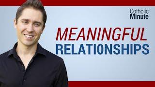 Meaningful Relationships - Catholic Video by Catholic Speaker Ken Yasinski