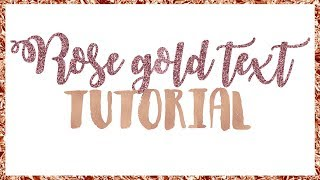 ♡ Rose gold text tutorial // 60 sec tutorials. ♡