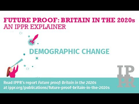 Future proof: Britain in the 2020s, an IPPR explainer - Demographic change