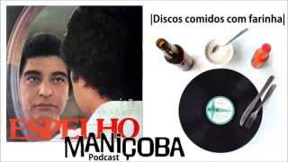 Maniçoba Podcast #24 - João Nogueira - Espelho (1977)