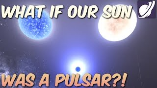 What if Our Sun Were a PULSAR?!