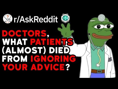 doctors,-what-patients-(almost)-died-from-ignoring-your-advice?-(reddit-stories-r/askreddit)