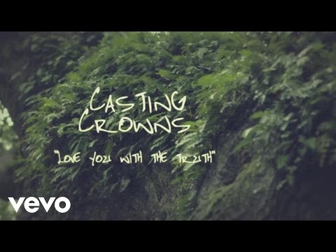 Casting Crowns - Love You With the Truth (Official Lyric Video)