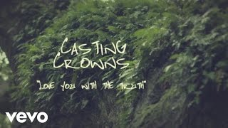 Watch Casting Crowns Love You With The Truth video