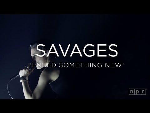Savages - I Need Something New