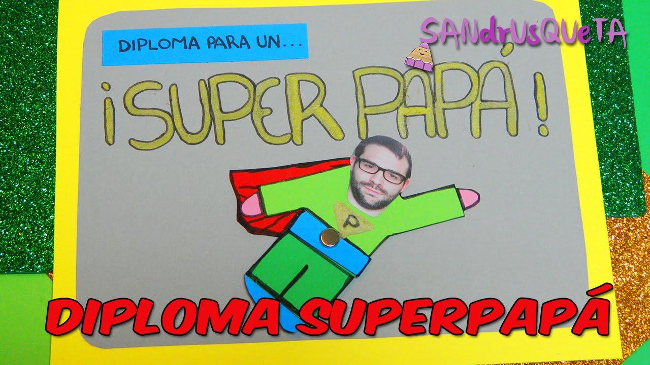 Diploma Superpap  Da del padre 2016  Sandrusqueta  YouTube