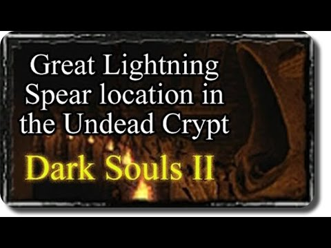 Dark Souls II Wiki - How to acquire Great Lightning Spear from Undead Crypt